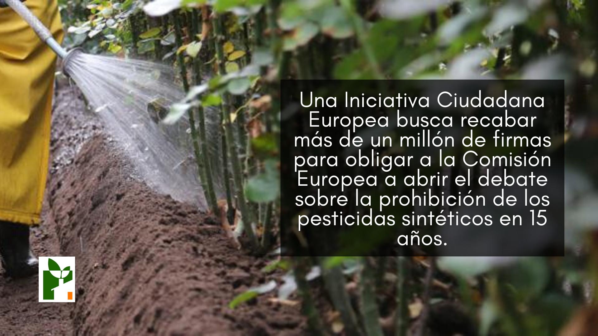 Una Iniciativa Ciudadana Europea busca recabar más de un millón de firmas para obligar a la Comisión Europea a abrir el debate sobre la prohibición de los pesticidas sintéticos en 15 años.